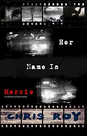 Her Name Is Mercie  by Chris Roy – Tale of a Bookworm