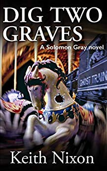 Dig Two Graves: A Gripping Crime Thriller (Solomon Gray Book 1) eBook: Keith Nixon, Allan Guthrie, Eleanor Abraham: Amazon.co.uk: Kindle Store