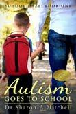 Autism Goes to School,Book One of the School Daze Series