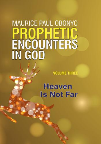 PROPHETIC ENCOUNTERS IN GOD: Heaven Is Not Far