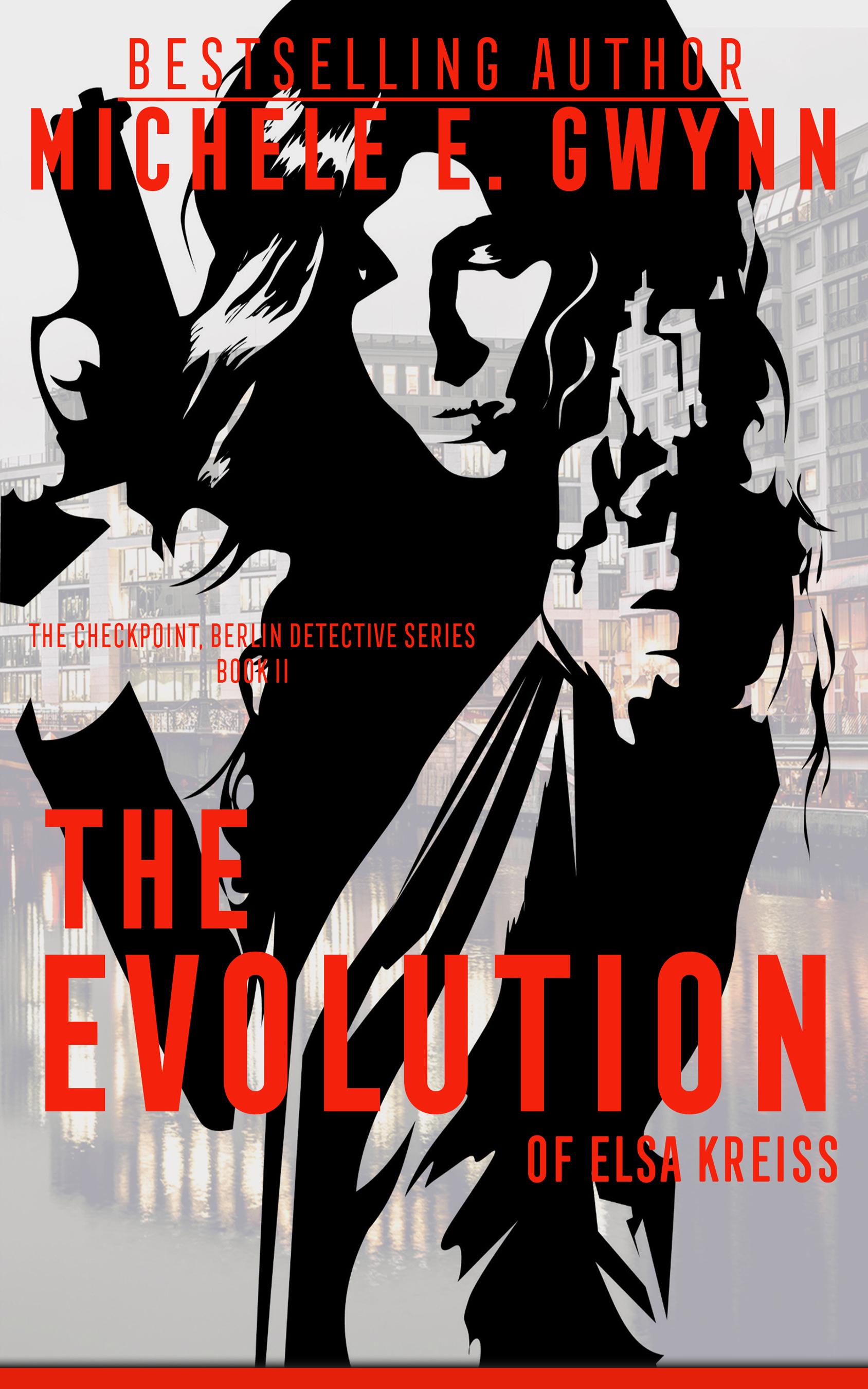 The Evolution of Elsa Kreiss, The Checkpoint, Berlin Detective Series Book 2 by Michele E. Gwynn