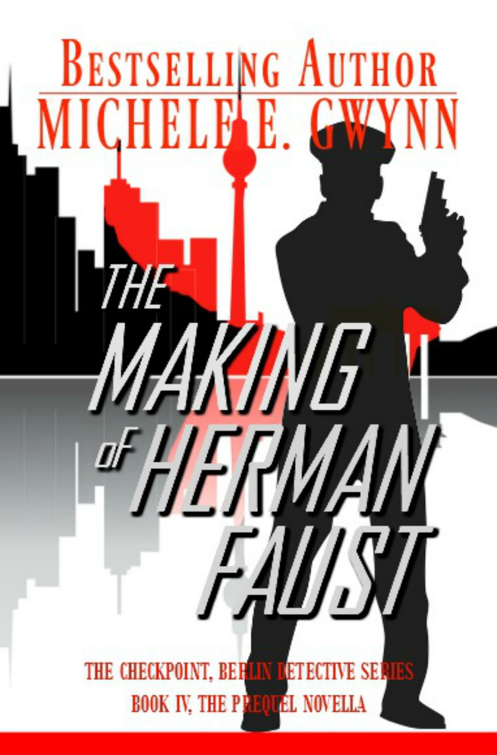 The Making of Herman Faust, The Checkpoint, Berlin Detective Series Book 4 by Michele E. Gwynn